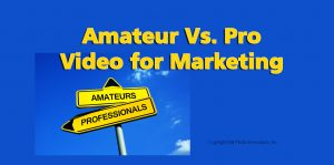 Amateur vs. pro video production for marketing